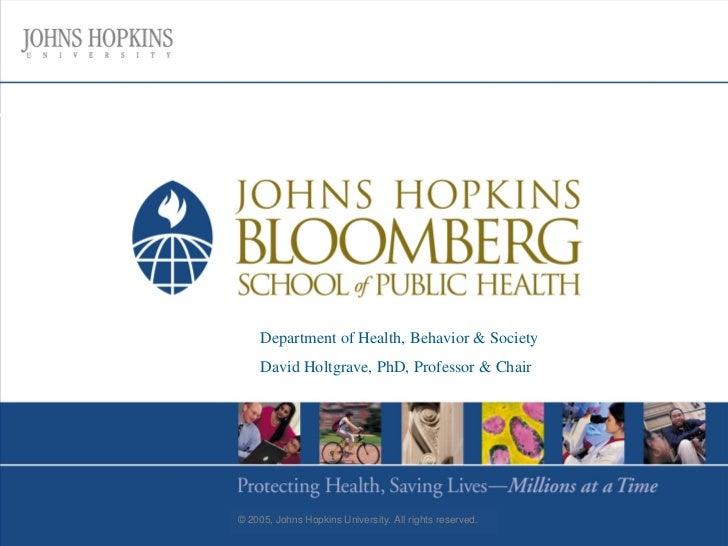 Department of Health, Behavior & Society     David Holtgrave, PhD, Professor & Chair© 2005, Johns Hopkins University. All ...