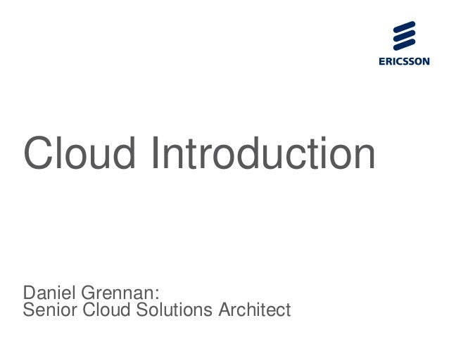 Cloud Introduction Daniel Grennan: Senior Cloud Solutions Architect