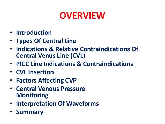 OVERVIEW • Introduction • Types Of Central Line • Indications & Relative Contraindications Of Central Venus Line (CVL) • P...