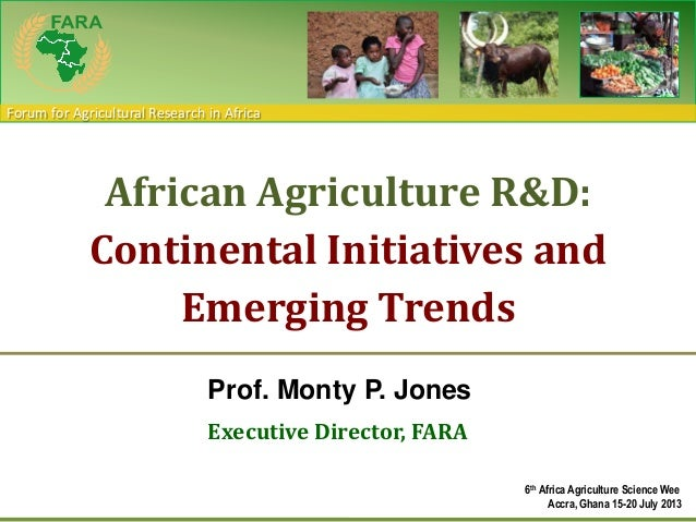 Forum for Agricultural Research in Africa Prof. Monty P. Jones Executive Director, FARA African Agriculture R&D: Continent...