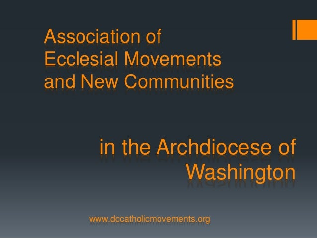 Association of Ecclesial Movements and New Communities in the Archdiocese of Washington www.dccatholicmovements.org