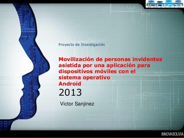 LOGOProyecto de InvestigaciónMovilización de personas invidentesasistida por una aplicación paradispositivos móviles con e...