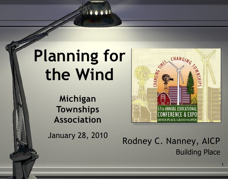 Planning for the Wind Michigan Townships Association January 28, 2010 Rodney C.  Nanney , AICP Building Place
