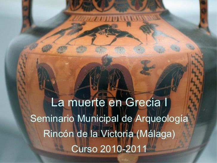 <ul>La muerte en Grecia I Seminario Municipal de Arqueología Rincón de la Victoria (Málaga) Curso 2010-2011 </ul>