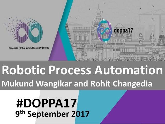 #DOPPA17 Robotic Process Automation Mukund Wangikar and Rohit Changedia 9th September 2017