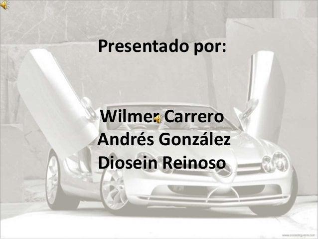 Presentado por: Wilmer Carrero Andrés González Diosein Reinoso