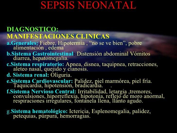SEPSIS NEONATAL <ul><li>DIAGNOSTICO: </li></ul><ul><li>M ANIFESTACIONES CLINICAS </li></ul><ul><li>a.Generales:   Fiebre, ...