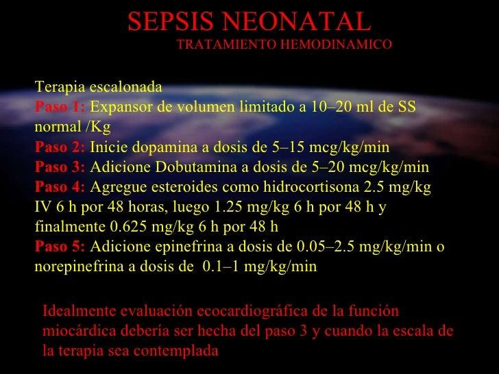 SEPSIS NEONATAL   TRATAMIENTO HEMODINAMICO Terapia escalonada Paso 1:  Expansor de volumen limitado a 10–20 ml de SS norma...