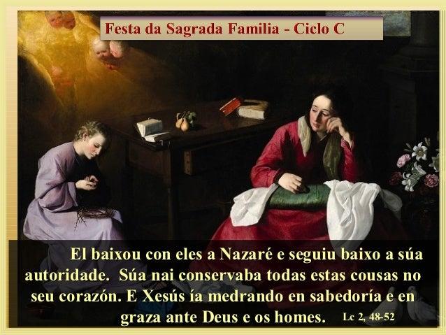 El baixou con eles a Nazaré e seguiu baixo a súaautoridade. Súa nai conservaba todas estas cousas no seu corazón. E Xesús ...