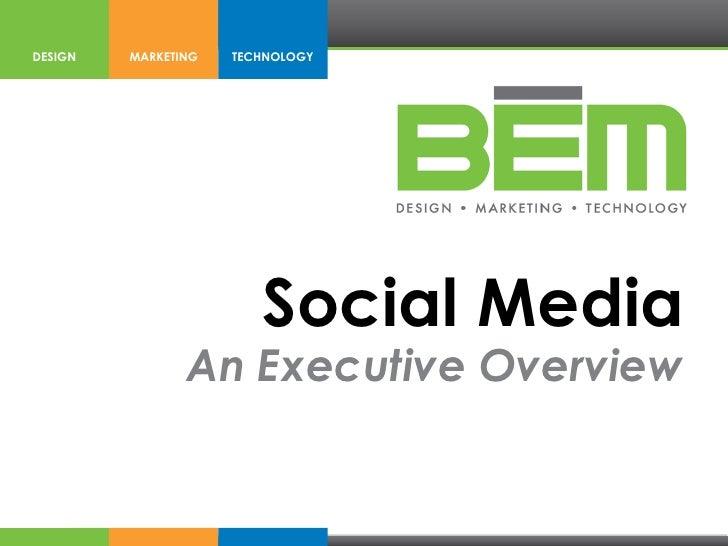 DESIGN   MARKETING   TECHNOLOGY                        Social Media                An Executive Overview
