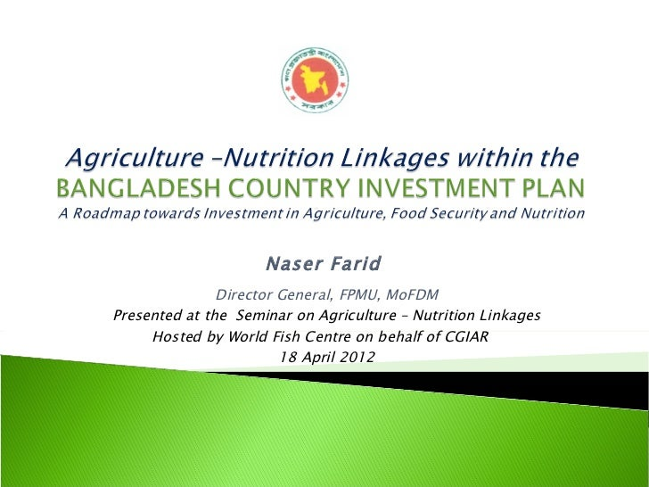 Naser Farid               Director General, FPMU, MoFDMPresented at the Seminar on Agriculture – Nutrition Linkages     Ho...