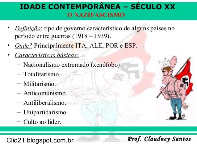 IDADE CONTEMPORÂNEA – SÉCULO XX Prof. Claudney SantosProf. Claudney SantosClio21.blogspot.com.br O NAZIFASCISMO • Definiçã...