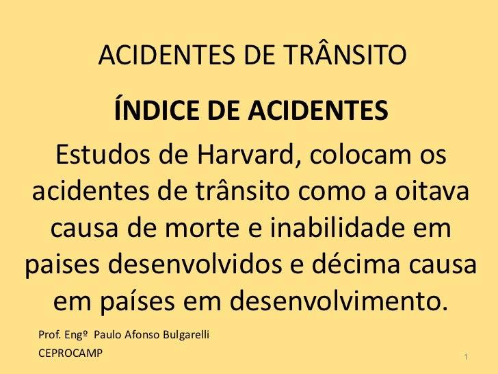 ACIDENTES DE TRÂNSITO       ÍNDICE DE ACIDENTES  Estudos de Harvard, colocam osacidentes de trânsito como a oitava  causa ...