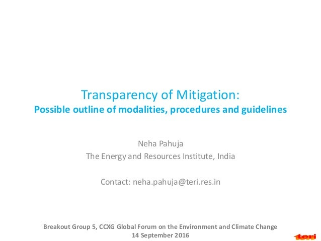Transparency of Mitigation: Possible outline of modalities, procedures and guidelines Neha Pahuja The Energy and Resources...