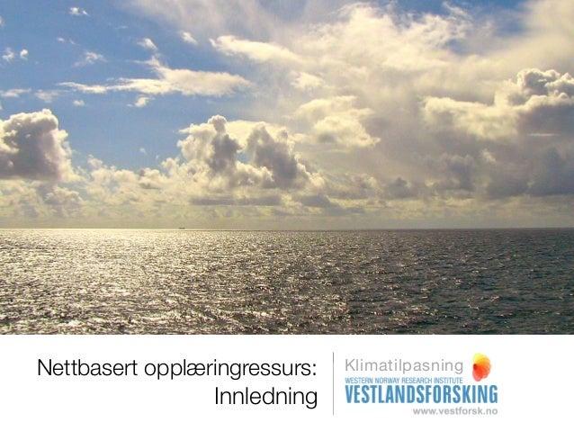 Nettbasert opplæringressurs:   Klimatilpasning                 Innledning
