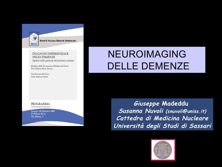 NEUROIMAGING DELLE DEMENZE Giuseppe  Madeddu   Susanna Nuvoli  (snuvoli@uniss.it) Cattedra di Medicina Nucleare Università...
