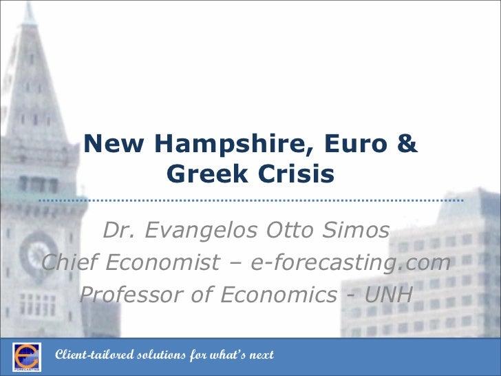 New Hampshire, Euro &           Greek Crisis      Dr. Evangelos Otto SimosChief Economist – e-forecasting.com   Professor ...