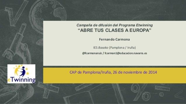 """Campaña de difusión del Programa Etwinning  """"ABRE TUS CLASES A EUROPA""""  Fernando Carmona  IES Basoko (Pamplona / Iruña)  @..."""