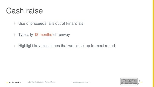 Proprietary and Confidential Cash raise  Use of proceeds falls out of Financials  Typically 18 months of runway  Highli...