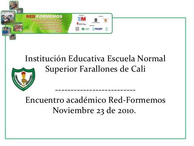 Institución Educativa Escuela Normal Superior Farallones de Cali -------------------------- Encuentro académico Red-Formem...