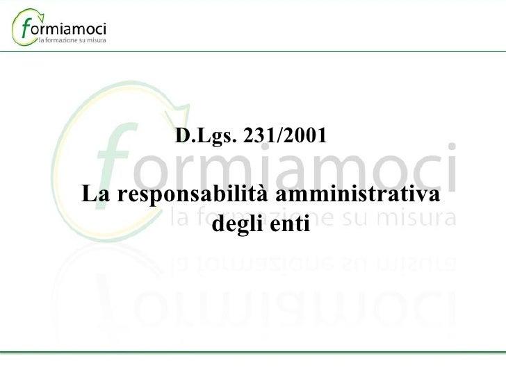 D.Lgs. 231/2001 La responsabilità amministrativa degli enti