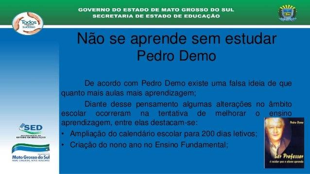 De acordo com Pedro Demo existe uma falsa ideia de que quanto mais aulas mais aprendizagem; Diante desse pensamento alguma...