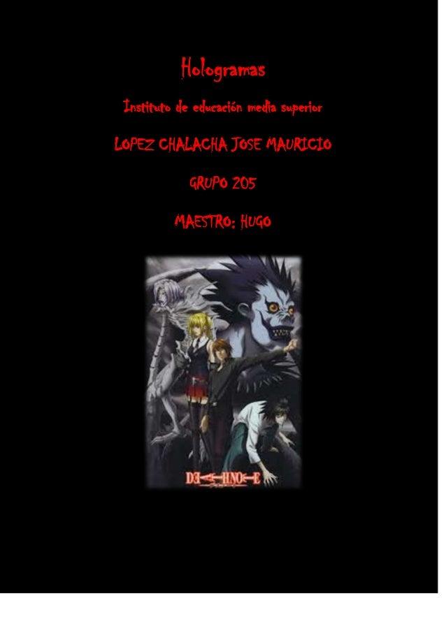 Hologramas Instituto de educación media superior LOPEZ CHALACHA JOSE MAURICIO GRUPO 205 MAESTRO: HUGO