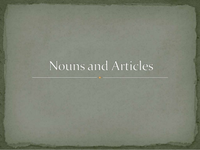Learning Intention  To know and understand what nouns and articles are  I can say what nouns are  I can say and give ex...