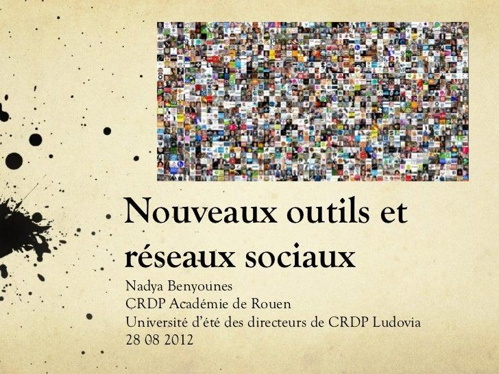 Nouveaux outils etréseaux sociauxNadya BenyounesCRDP Académie de RouenUniversité d'été des directeurs de CRDP Ludovia28 08...