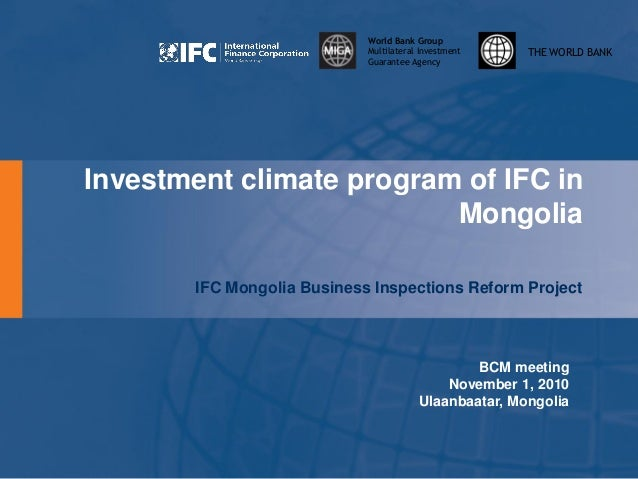 THE WORLD BANK World Bank Group Multilateral Investment Guarantee Agency Investment climate program of IFC in Mongolia IFC...