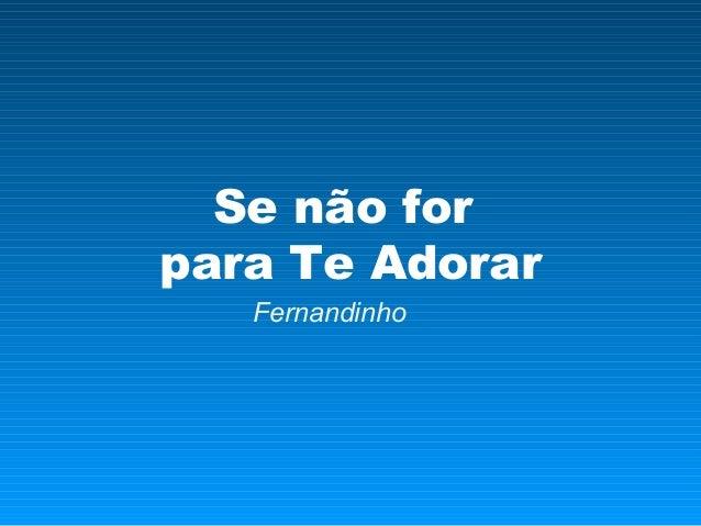 Se não for para Te Adorar Fernandinho
