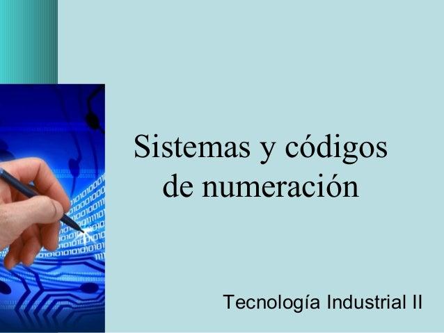 Sistemas y códigos de numeración Tecnología Industrial II