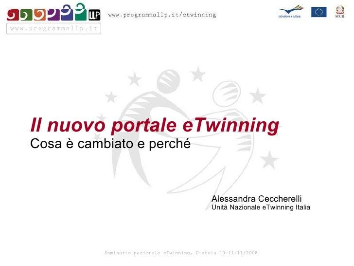 Il nuovo portale eTwinning Cosa è cambiato e perché Alessandra Ceccherelli Unità Nazionale eTwinning Italia
