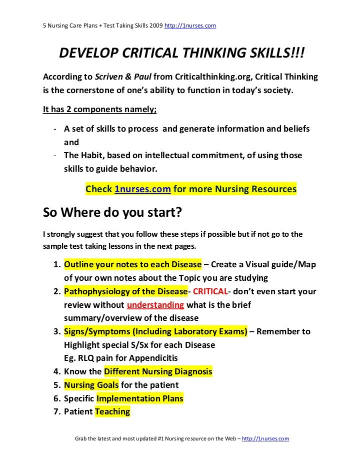 ways nursing students can develop critical thinking skills Nursing students in order to learn and apply critical thinking should develop independence of thought, fairness, perspicacity in personal and social level, humility, spiritual courage, integrity, perseverance, self-confidence, interest for research and curiosity.