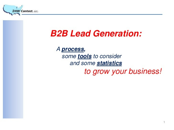 B2B Lead Generation: A process,   some tools to consider      and some statistics           to grow your business!        ...