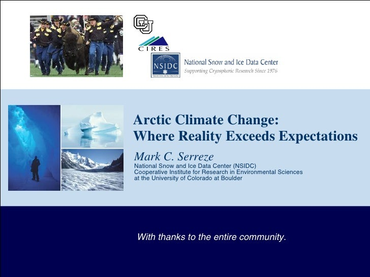 Arctic Climate Change:  Where Reality Exceeds Expectations Mark C. Serreze National Snow and Ice Data Center (NSIDC) Coope...