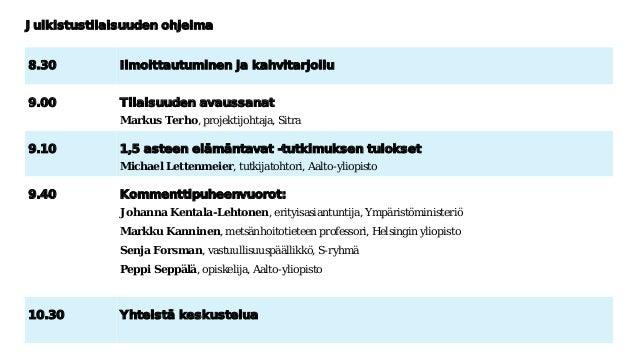 8.30 Ilmoittautuminen ja kahvitarjoilu 9.00 Tilaisuuden avaussanat Markus Terho, projektijohtaja, Sitra 9.10 1,5 asteen el...