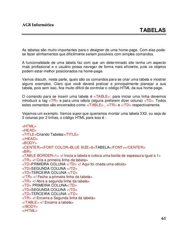 AG8 Informática  TABELAS  As tabelas são muito importantes para o designer de uma home-page. Com elas pode-se  61  fazer a...