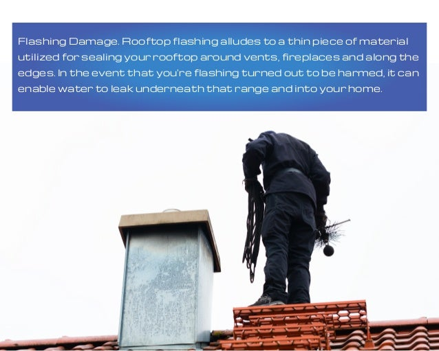 Flashing Damage. Rooftop flashing alludes to a thin piece of material utilized for sealing your rooftop around vents, fire...
