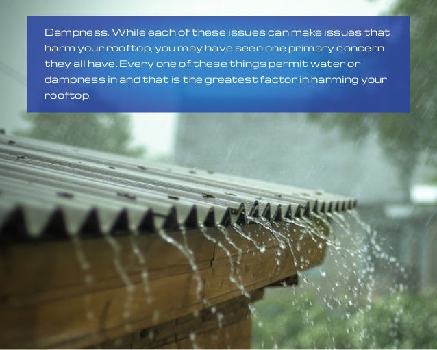 Dampness. While each of these issues can make issues that harm your rooftop, you may have seen one primary concern they al...