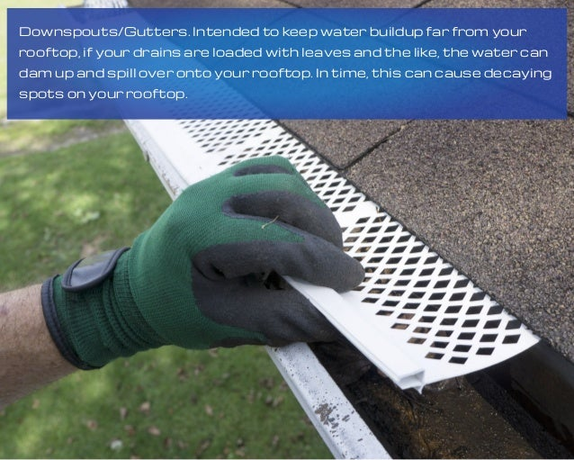 Downspouts/Gutters. Intended to keep water buildup far from your rooftop, if your drains are loaded with leaves and the li...