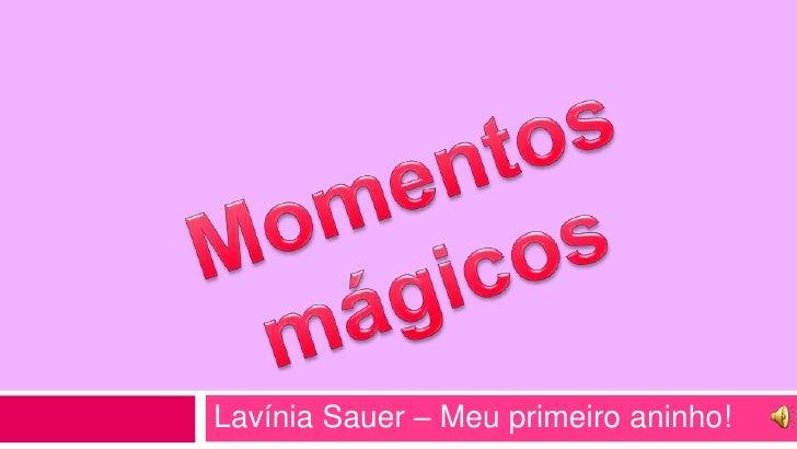 LavíniaSauer – Meuprimeiroaninho!<br />Momentosmágicos<br />