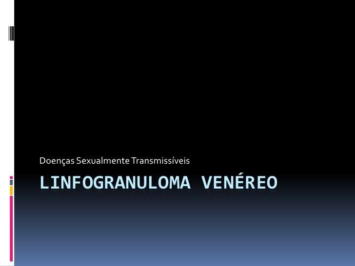 Doenças Sexualmente TransmissíveisLINFOGRANULOMA VENÉREO