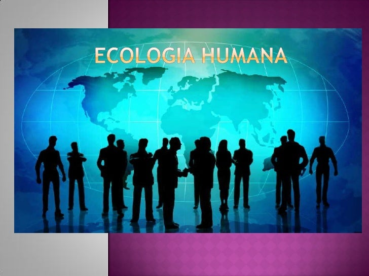 O ramo científico da ecologia humana tem como objecto de estudo a relação do ser humano com o seu ambiente natural.  De co...