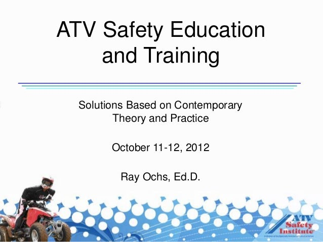 ATV Safety Education    and Training  Solutions Based on Contemporary         Theory and Practice        October 11-12, 20...