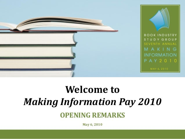 Welcome to  Making Information Pay 2010  OPENING REMARKS  May 6, 2010