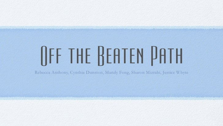 Off the Beaten Path Rebecca Anthony, Cynthia Dunston, Mandy Fong, Sharon Mizrahi, Justice Whyte