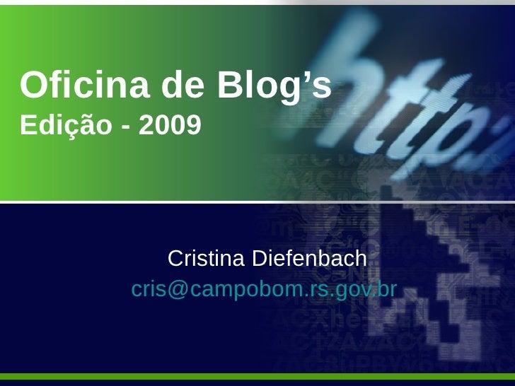 Oficina de Blog's Edição - 2009               Cristina Diefenbach        cris@campobom.rs.gov.br