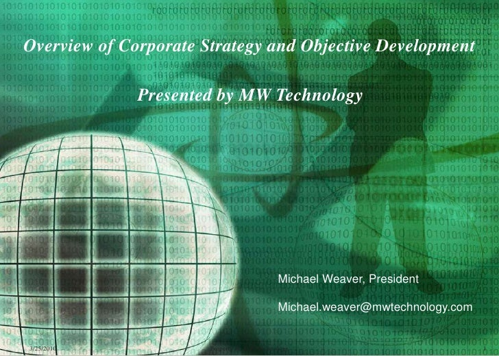 Overview of Corporate Strategy and Objective Development <br />Presented by MW Technology<br />3/25/2010<br />1<br />Prope...