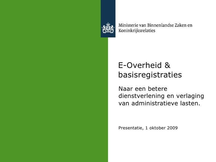E-Overheid & basisregistraties Naar een betere dienstverlening en verlaging van administratieve lasten. Presentatie, 1 okt...